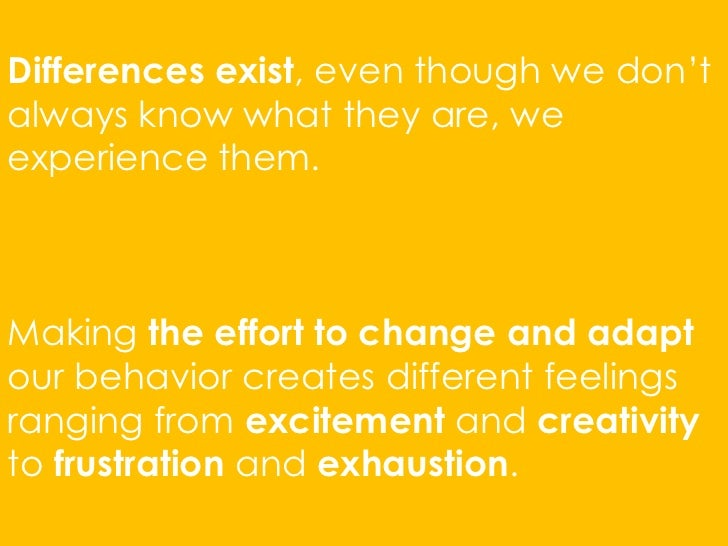 Differences exist, even though we don'talways know what they are, weexperience them.Making the effort to change and adapto...