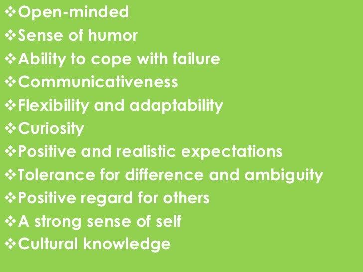 Open-mindedSense of humorAbility to cope with failureCommunicativenessFlexibility and adaptabilityCuriosityPositive...