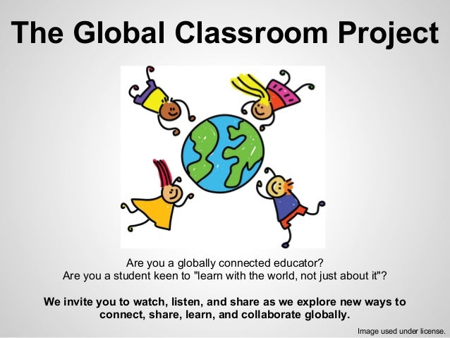 """The Global Classroom ProjectAre you a globally connected educator?Are you a student keen to """"learn with the world, not jus..."""