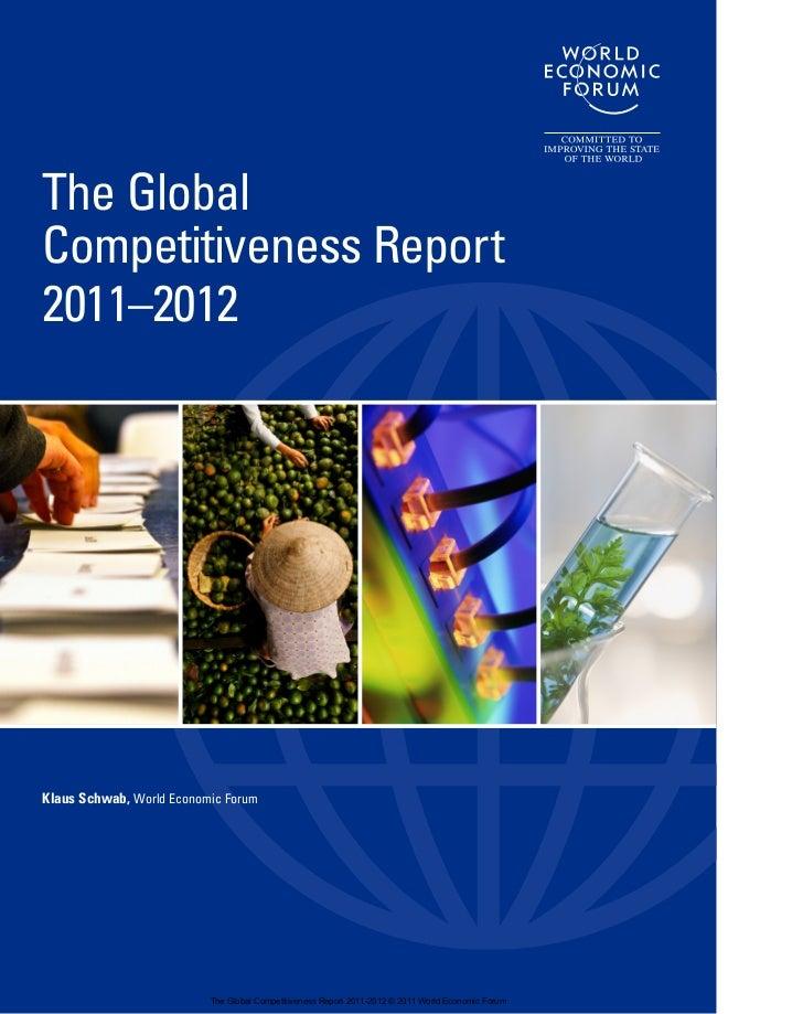 The GlobalCompetitiveness Report2011–2012Klaus Schwab, World Economic Forum                          The Global Competitiv...