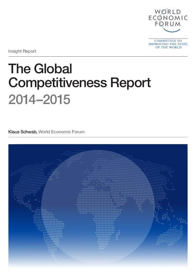 Insight Report  Klaus Schwab, World Economic Forum  The Global  Competitiveness Report  2014–2015