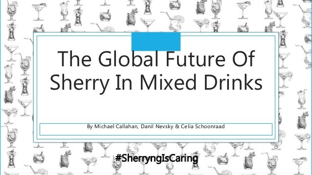 TITLE BY LINE The Global Future Of Sherry In Mixed Drinks By Michael Callahan, Danil Nevsky & Celia Schoonraad #SherryngIs...