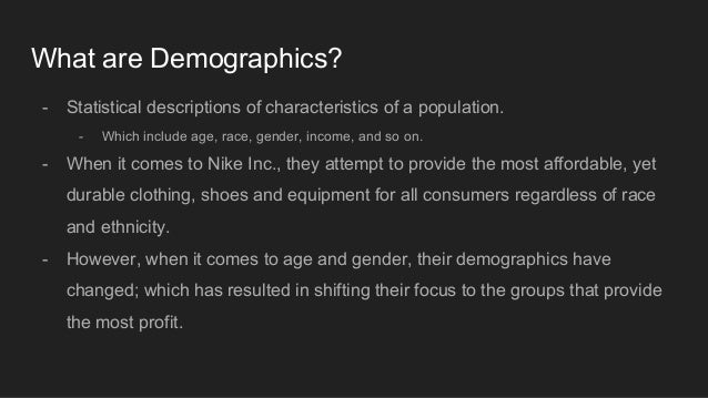 nike demographic Demographic shifts contribute to the changing face of retail with jobs and populations growing in the cities, it's no surprise that retailers, including wal-mart and target, are trying to adapt their models to suit urban areas.