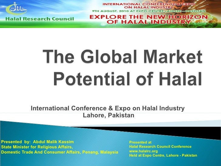 International Conference & Expo on Halal Industry  Lahore, Pakistan Presented  by:  Abdul Malik Kassim State Minister for ...