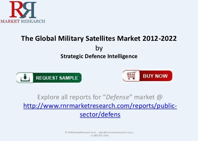 """The Global Military Satellites Market 2012-2022 by Strategic Defence Intelligence Explore all reports for """"Defense"""" market..."""