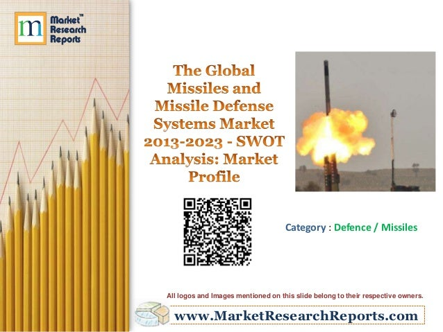 www.MarketResearchReports.com Category : Defence / Missiles All logos and Images mentioned on this slide belong to their r...