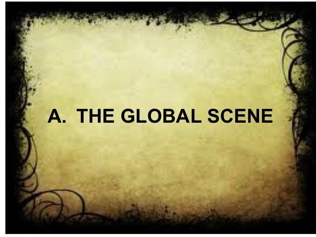 A. THE GLOBAL SCENE
