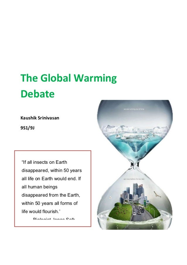 """The Global WarmingDebateKaushik Srinivasan9S1/9J""""If all insects on Earthdisappeared, within 50 yearsall life on Earth woul..."""
