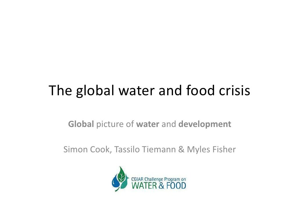 The global water and food crisis     Global picture of water and development    Simon Cook, Tassilo Tiemann & Myles Fisher