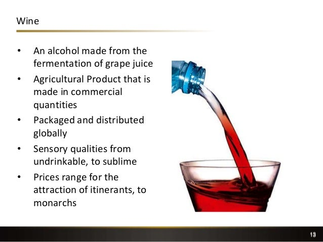 13 Wine • An alcohol made from the fermentation of grape juice • Agricultural Product that is made in commercial quantitie...