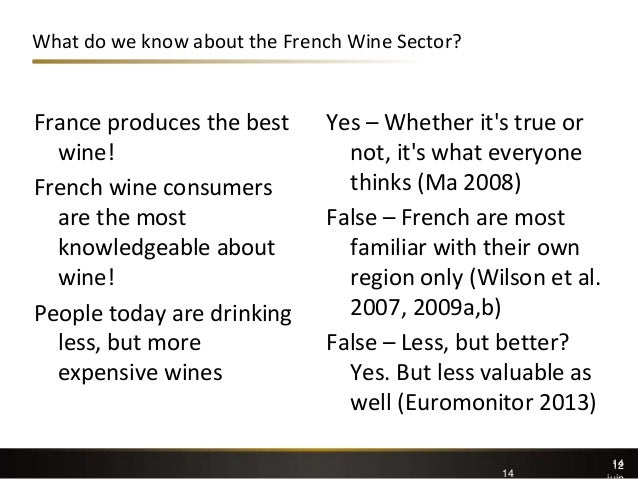 14 What do we know about the French Wine Sector? France produces the best wine! French wine consumers are the most knowled...