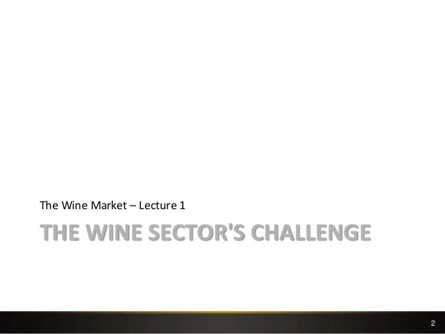 2 THE WINE SECTOR'S CHALLENGE The Wine Market – Lecture 1