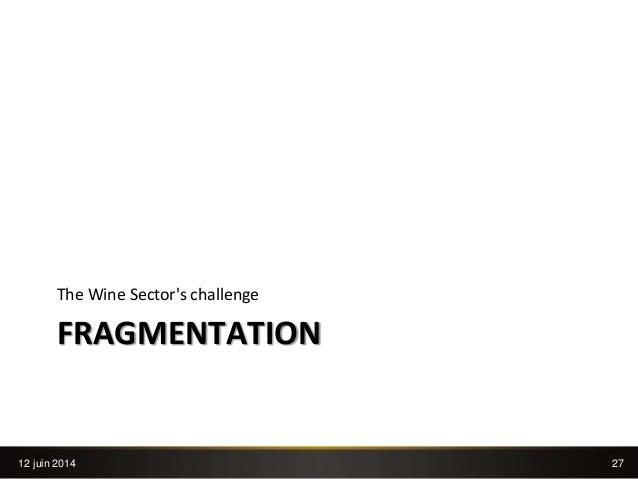 27 FRAGMENTATION The Wine Sector's challenge 12 juin 2014