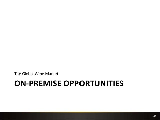 44 ON-PREMISE OPPORTUNITIES The Global Wine Market 44