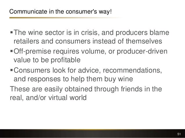 Communicate in the consumer's way! The wine sector is in crisis, and producers blame retailers and consumers instead of t...