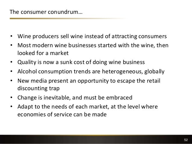 The consumer conundrum… • Wine producers sell wine instead of attracting consumers • Most modern wine businesses started w...
