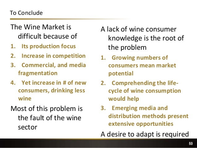 53 To Conclude The Wine Market is difficult because of 1. Its production focus 2. Increase in competition 3. Commercial, a...