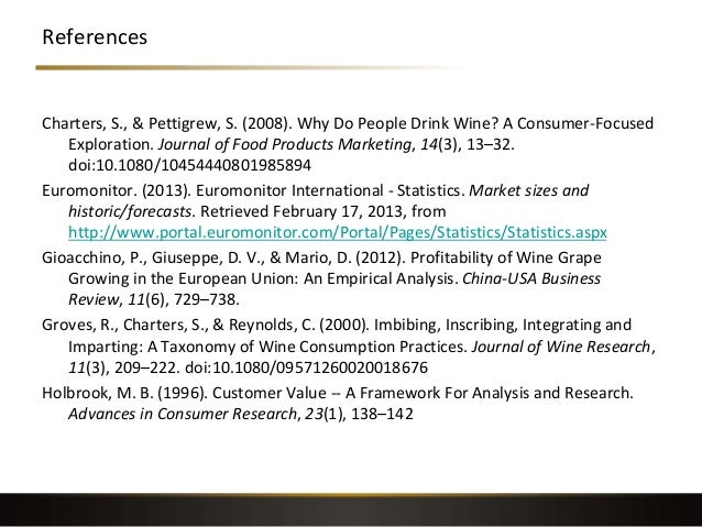 References Charters, S., & Pettigrew, S. (2008). Why Do People Drink Wine? A Consumer-Focused Exploration. Journal of Food...