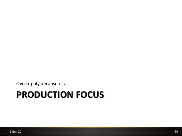 10 PRODUCTION FOCUS Oversupply because of a… 12 juin 2014