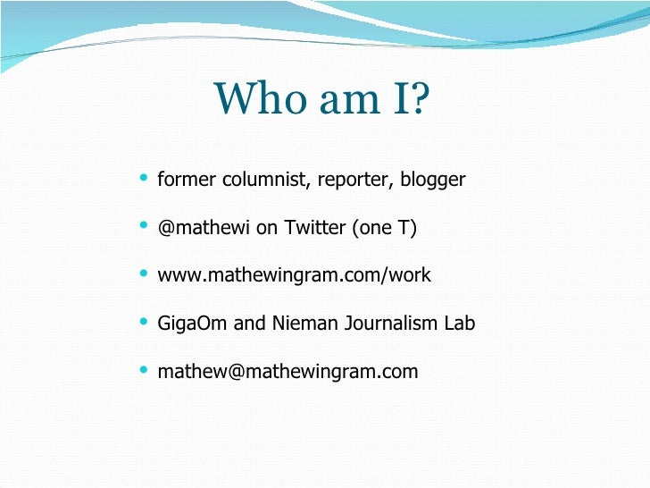 Who am I? <ul><li>former columnist, reporter, blogger </li></ul><ul><li>@mathewi on Twitter (one T) </li></ul><ul><li>www....
