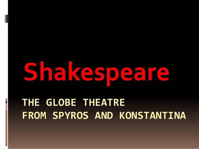 THE GLOBE THEATRE FROM SPYROS AND KONSTANTINA Shakespeare
