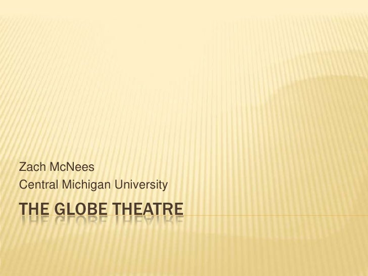 The globe theatre<br />Zach McNees<br />Central Michigan University<br />