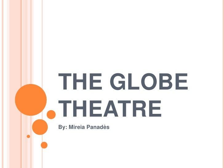 THE GLOBE THEATRE<br />By: Mireia Panadès<br />