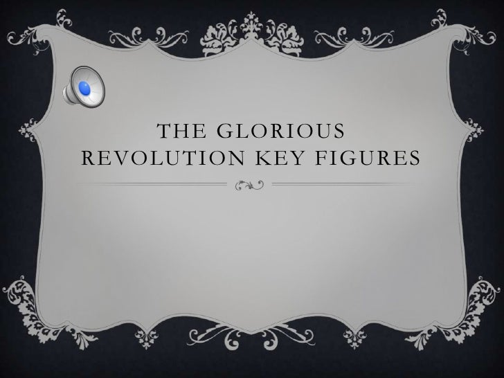 The glorious revolution key figures<br />