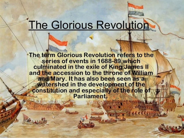 glorious revolution The 1688 revolution, often referred to as the 'glorious revolution of 1688', ended the reign of james ii and ushered in the reign of william iii and mary ii.