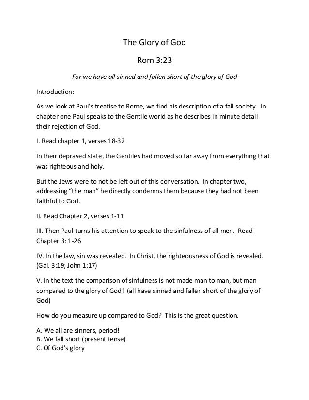 The Glory of God Rom 3:23 For we have all sinned and fallen short of the glory of God Introduction: As we look at Paul's t...