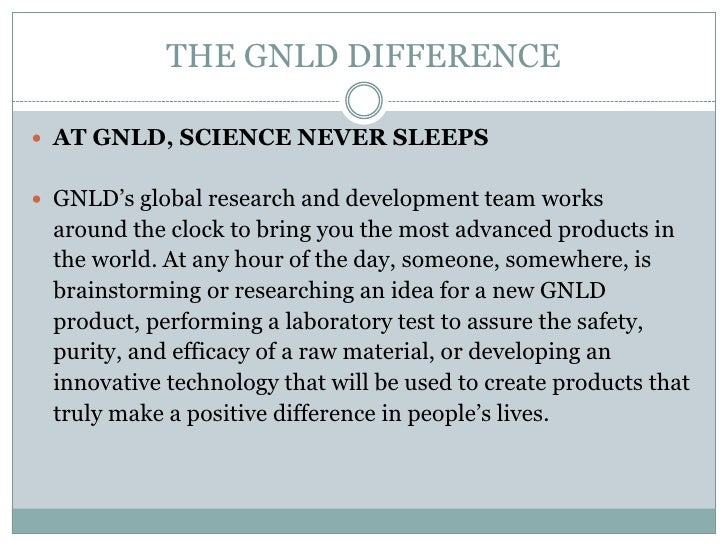 THE GNLD DIFFERENCE AT GNLD, SCIENCE NEVER SLEEPS GNLD's global research and development team works around the clock to ...