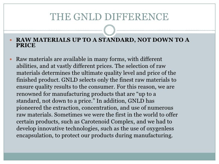 THE GNLD DIFFERENCE RAW MATERIALS UP TO A STANDARD, NOT DOWN TO A  PRICE Raw materials are available in many forms, with...