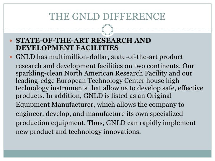 THE GNLD DIFFERENCE STATE-OF-THE-ART RESEARCH AND  DEVELOPMENT FACILITIES GNLD has multimillion-dollar, state-of-the-art...