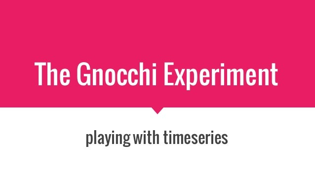 The Gnocchi Experiment playing with timeseries
