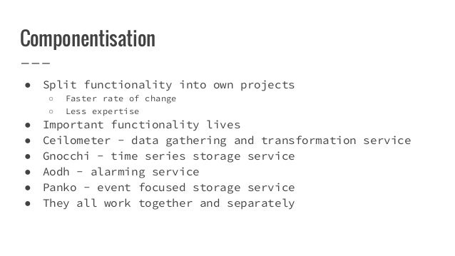 Componentisation ● Split functionality into own projects ○ Faster rate of change ○ Less expertise ● Important functionalit...