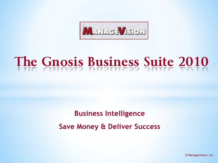 The Gnosis Business Suite 2010<br />Business Intelligence<br />Save Money & Deliver Success<br />© ManageVision, Inc.<br />