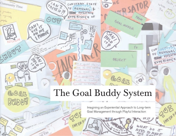 The Goal Buddy System       Imagining an Experiential Approach to Long-term       Goal Management through Playful Interact...