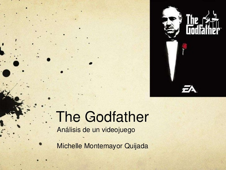The GodfatherAnálisis de un videojuegoMichelle Montemayor Quijada