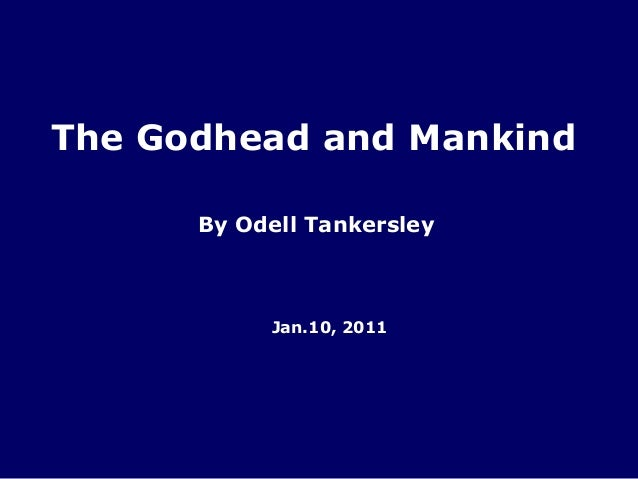 The Godhead and Mankind      By Odell Tankersley           Jan.10, 2011