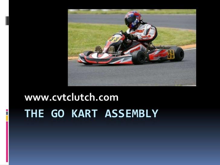 www.cvtclutch.comTHE GO KART ASSEMBLY