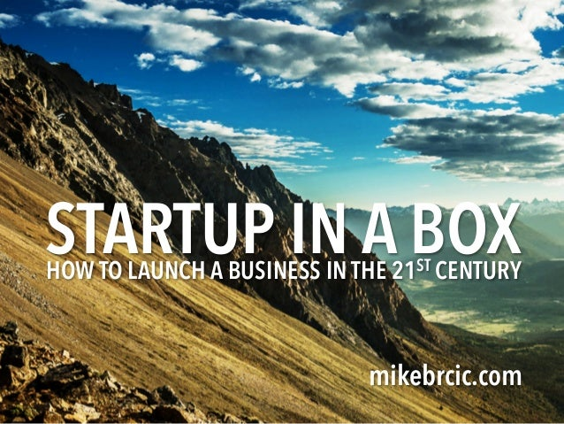 STARTUP IN A BOX mikebrcic.com HOW TO LAUNCH A BUSINESS IN THE 21ST CENTURY