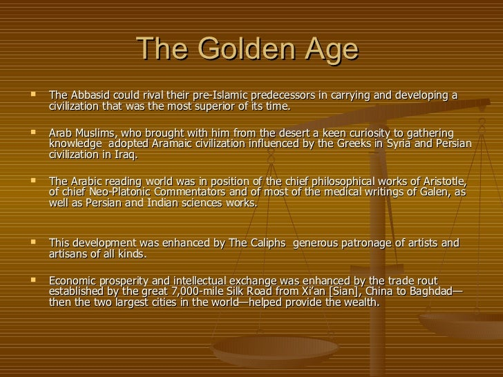 the golden age of islam The so called 'islamic golden age' was all about the success of some muslim-born freethinkers during the period of liberal freethinking caliphs of abbasid dynasty.