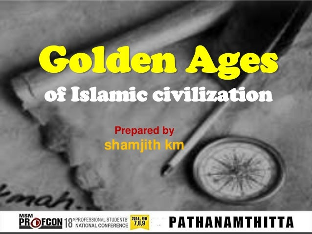 Golden Ages of Islamic civilization Prepared by  shamjith km