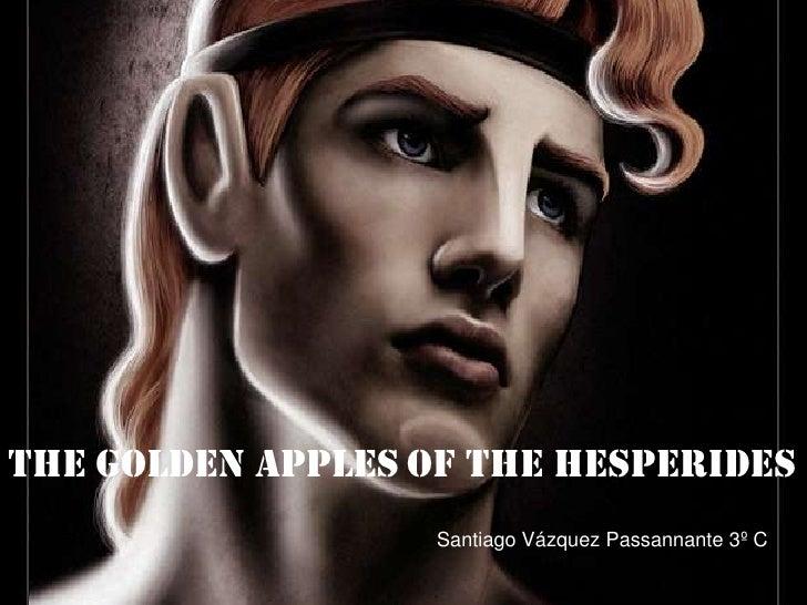 Thegoldenapplesof theHesperides<br />Santiago Vázquez Passannante 3º C<br />