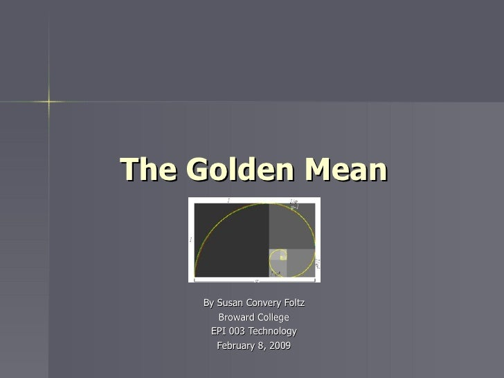 The Golden Mean By Susan Convery Foltz Broward College EPI 003 Technology February 8, 2009