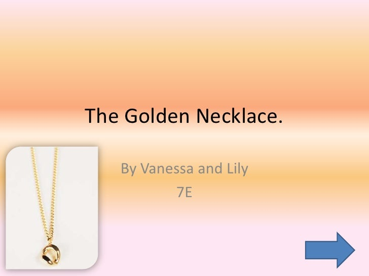 The Golden Necklace.     By Vanessa and Lily           7E