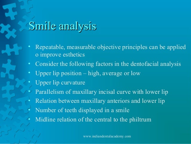 Smile analysisSmile analysis • Repeatable, measurable objective principles can be applied o improve esthetics • Consider t...