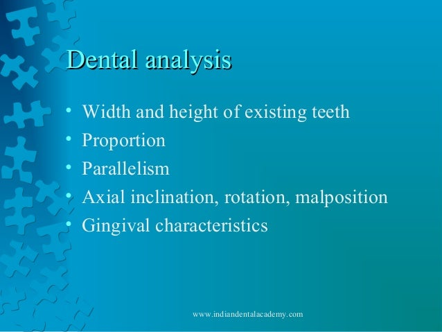 Dental analysisDental analysis • Width and height of existing teeth • Proportion • Parallelism • Axial inclination, rotati...
