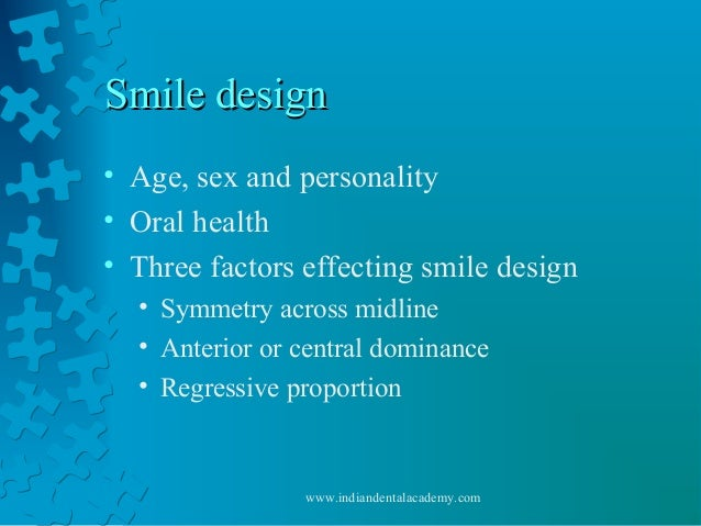 Smile designSmile design • Age, sex and personality • Oral health • Three factors effecting smile design • Symmetry across...