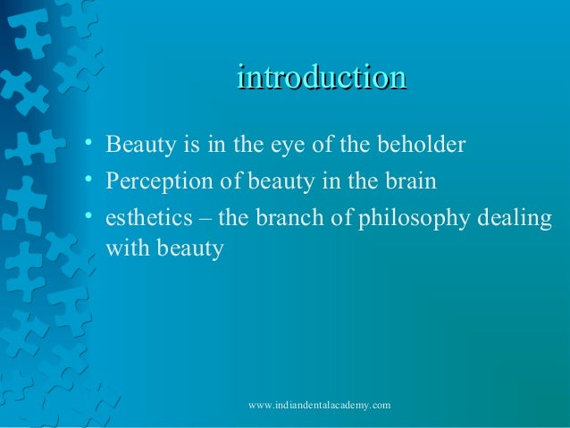 introductionintroduction • Beauty is in the eye of the beholder • Perception of beauty in the brain • esthetics – the bran...